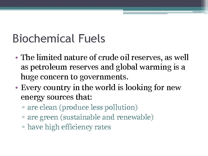 Biochemical Fuels • The limited nature of crude oil reserves, as well as petroleum