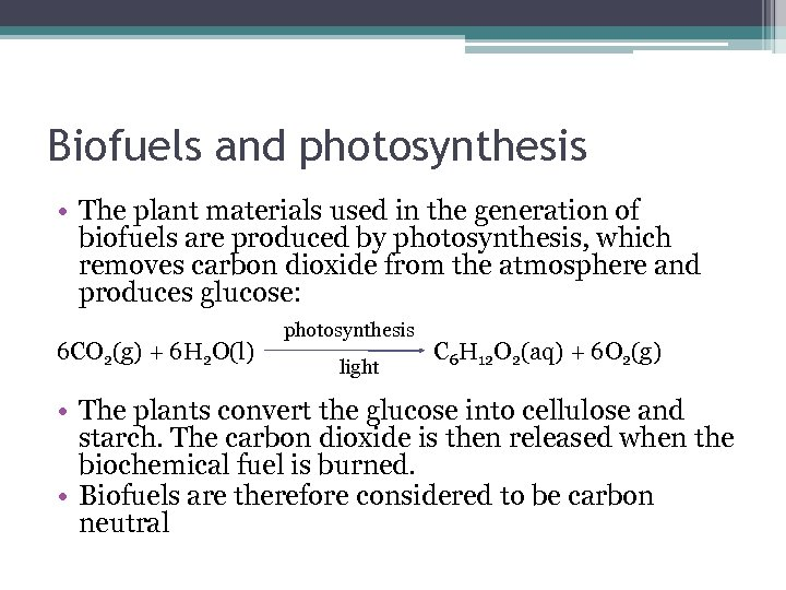 Biofuels and photosynthesis • The plant materials used in the generation of biofuels are