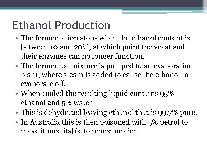 Ethanol Production • The fermentation stops when the ethanol content is between 10 and