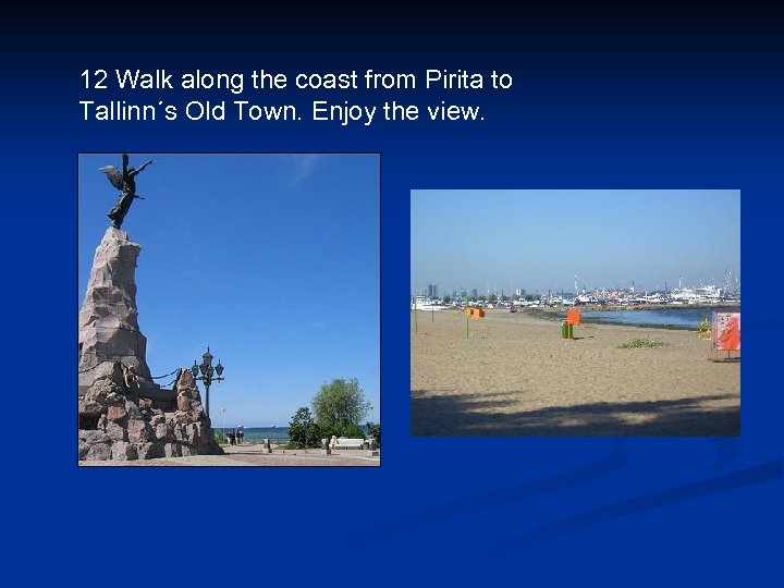 12 Walk along the coast from Pirita to Tallinn´s Old Town. Enjoy the view.