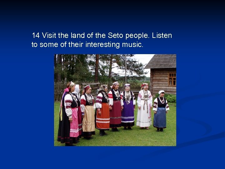 14 Visit the land of the Seto people. Listen to some of their interesting