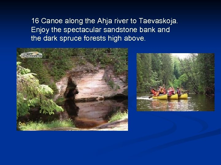 16 Canoe along the Ahja river to Taevaskoja. Enjoy the spectacular sandstone bank and