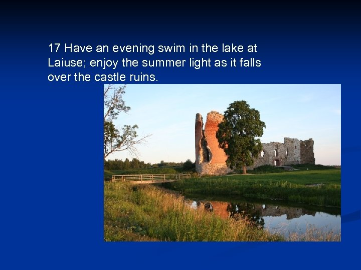 17 Have an evening swim in the lake at Laiuse; enjoy the summer light
