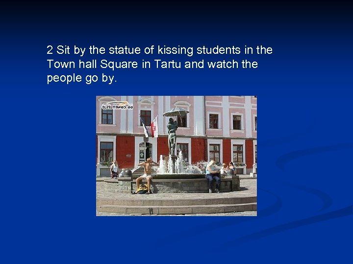 2 Sit by the statue of kissing students in the Town hall Square in