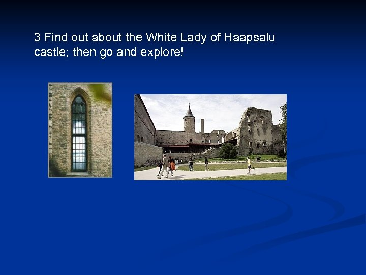 3 Find out about the White Lady of Haapsalu castle; then go and explore!
