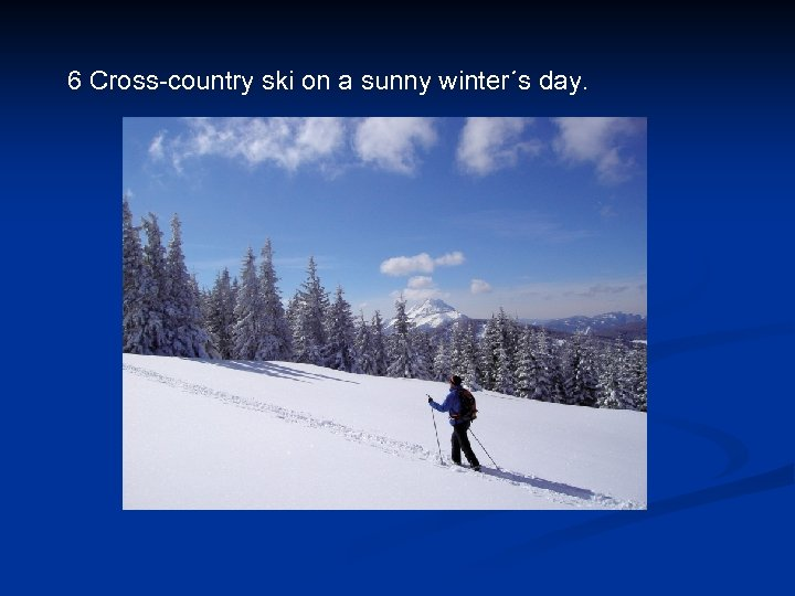 6 Cross-country ski on a sunny winter´s day.