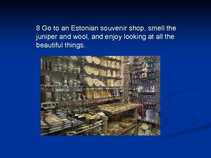 8 Go to an Estonian souvenir shop, smell the juniper and wool, and enjoy