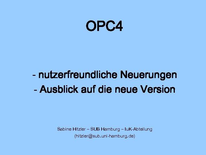 OPC 4 - nutzerfreundliche Neuerungen - Ausblick auf die neue Version Sabine Hitzler –