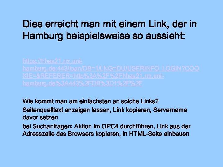 Dies erreicht man mit einem Link, der in Hamburg beispielsweise so aussieht: https: //hhas
