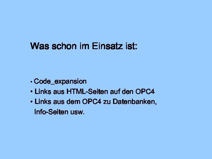 Was schon im Einsatz ist: • Code_expansion • Links aus HTML-Seiten auf den OPC