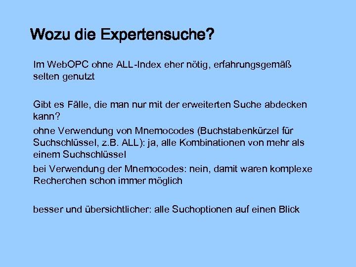 Wozu die Expertensuche? Im Web. OPC ohne ALL-Index eher nötig, erfahrungsgemäß selten genutzt Gibt