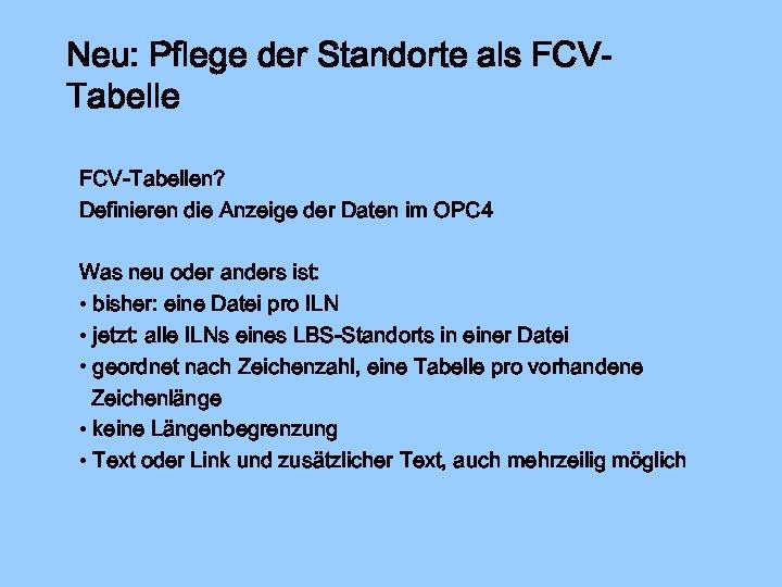 Neu: Pflege der Standorte als FCVTabelle FCV-Tabellen? Definieren die Anzeige der Daten im OPC