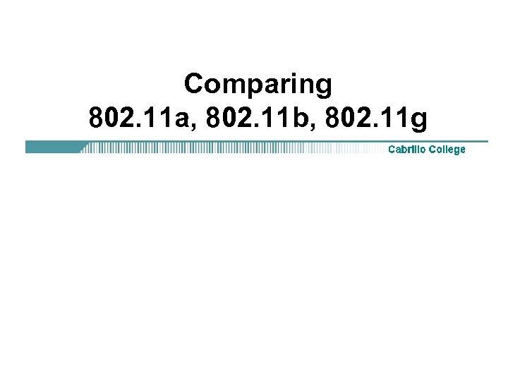 Comparing 802. 11 a, 802. 11 b, 802. 11 g