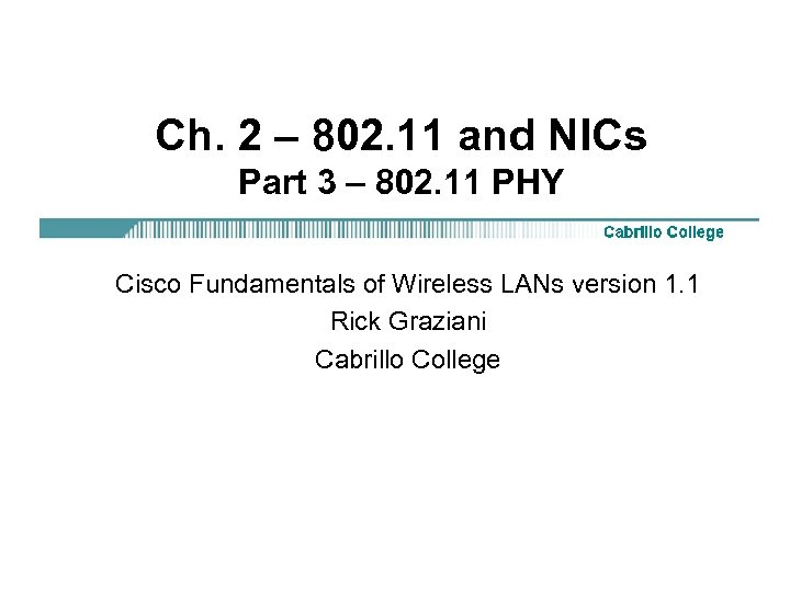 Ch. 2 – 802. 11 and NICs Part 3 – 802. 11 PHY Cisco