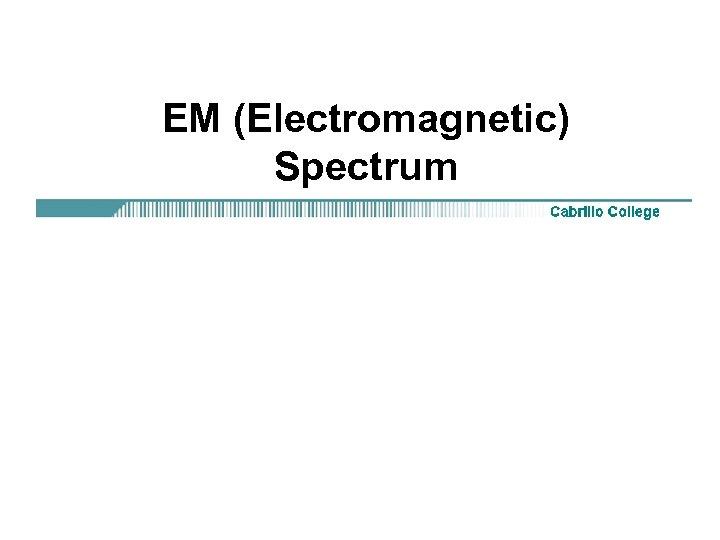 EM (Electromagnetic) Spectrum