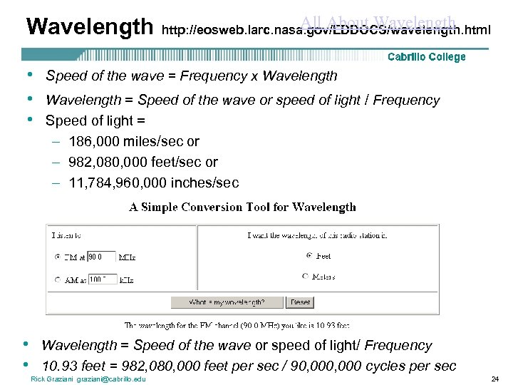 All About Wavelength http: //eosweb. larc. nasa. gov/EDDOCS/wavelength. html • • • Speed of