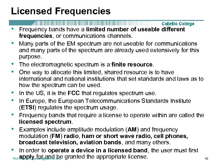 Licensed Frequencies • Frequency bands have a limited number of useable different frequencies, or