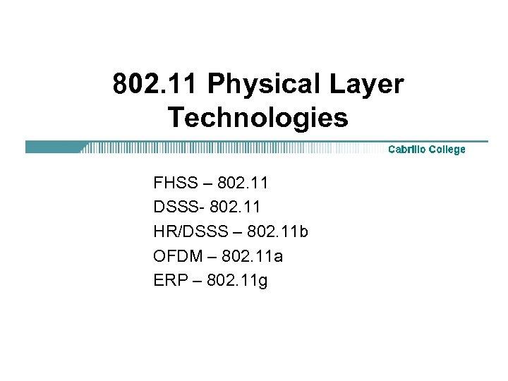 802. 11 Physical Layer Technologies FHSS – 802. 11 DSSS- 802. 11 HR/DSSS –