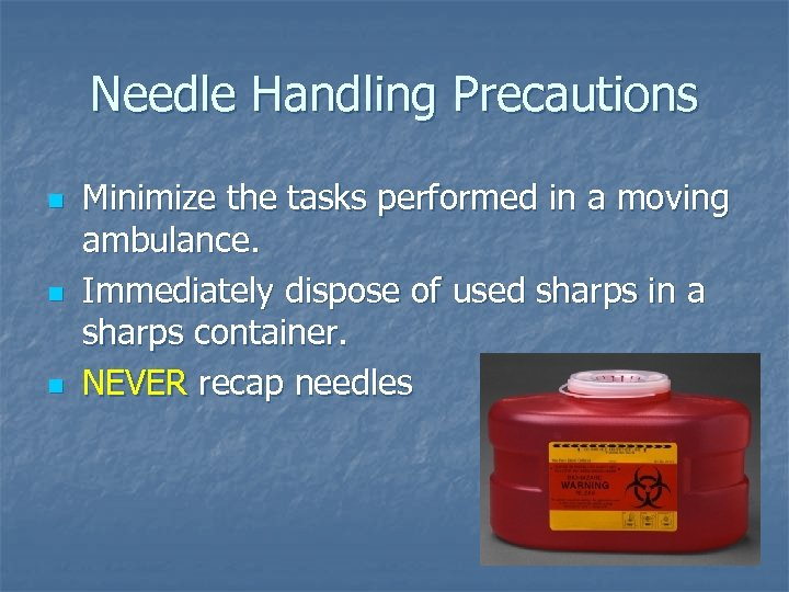 Needle Handling Precautions n n n Minimize the tasks performed in a moving ambulance.