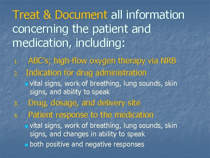 Treat & Document all information concerning the patient and medication, including: 1. 2. ABC's;