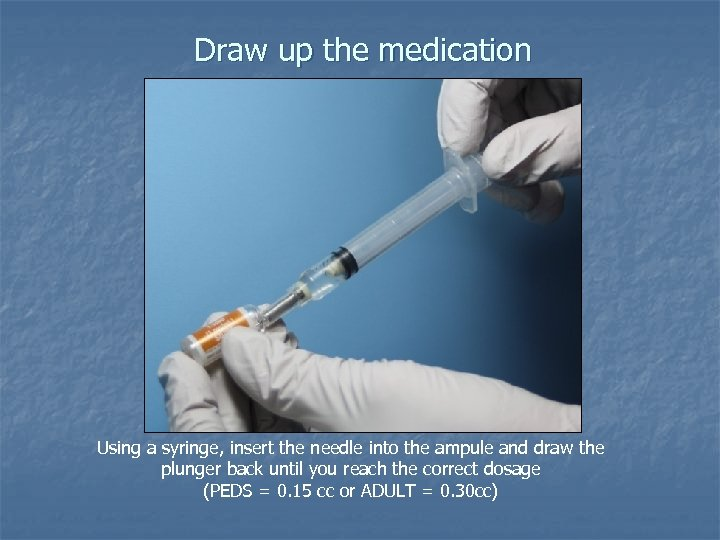 Draw up the medication Using a syringe, insert the needle into the ampule and