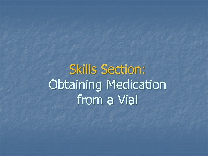 Skills Section: Obtaining Medication from a Vial