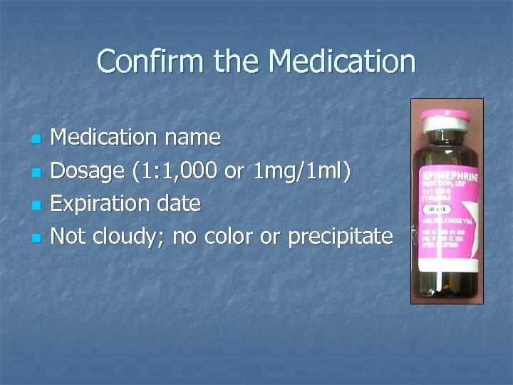 Confirm the Medication n n Medication name Dosage (1: 1, 000 or 1 mg/1