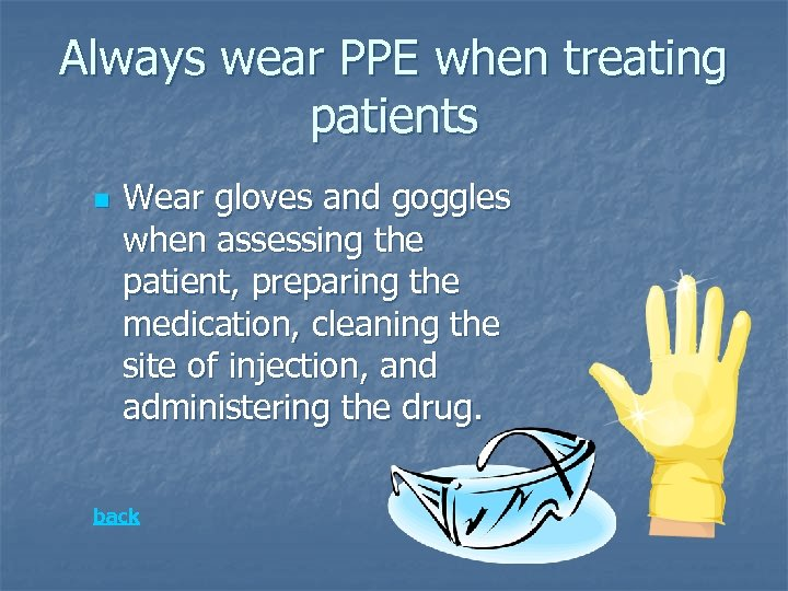 Always wear PPE when treating patients n Wear gloves and goggles when assessing the