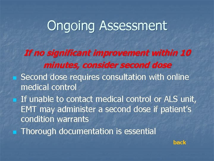 Ongoing Assessment If no significant improvement within 10 minutes, consider second dose n n