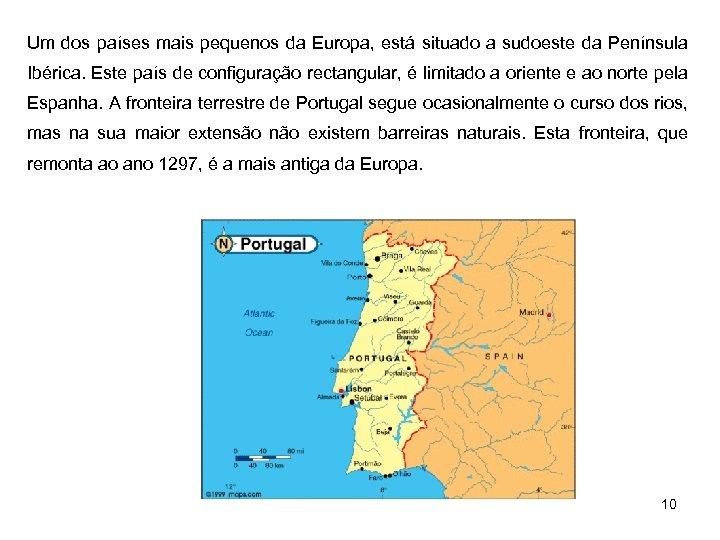 Um dos países mais pequenos da Europa, está situado a sudoeste da Península Ibérica.