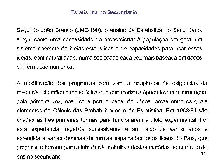 Estatística no Secundário Segundo João Branco (JME-190), o ensino da Estatística no Secundário, surgiu