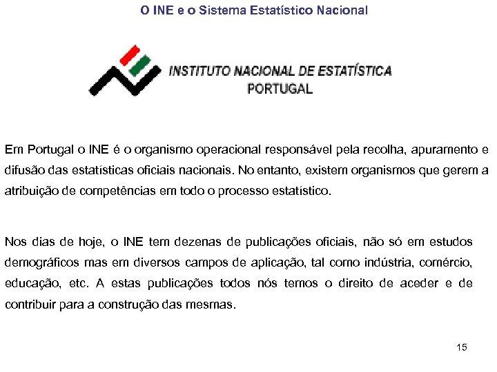 O INE e o Sistema Estatístico Nacional Em Portugal o INE é o organismo