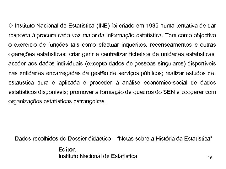 O Instituto Nacional de Estatística (INE) foi criado em 1935 numa tentativa de dar
