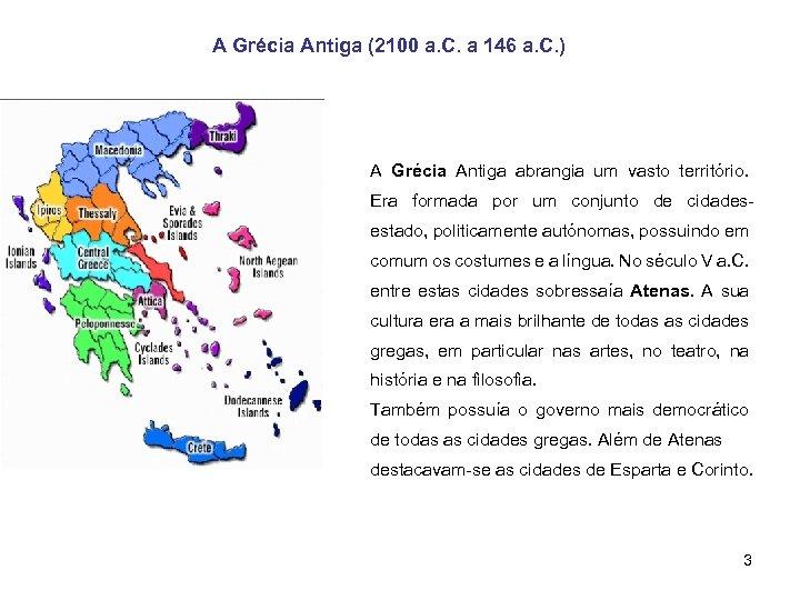 A Grécia Antiga (2100 a. C. a 146 a. C. ) A Grécia Antiga