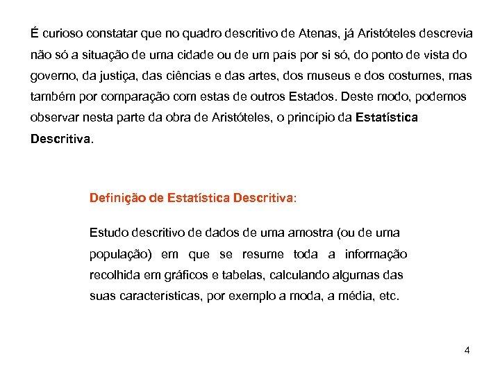 É curioso constatar que no quadro descritivo de Atenas, já Aristóteles descrevia não só