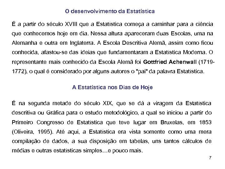 O desenvolvimento da Estatística É a partir do século XVIII que a Estatística começa