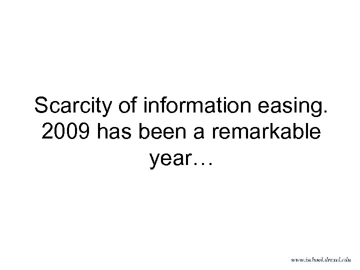 Scarcity of information easing. 2009 has been a remarkable year…
