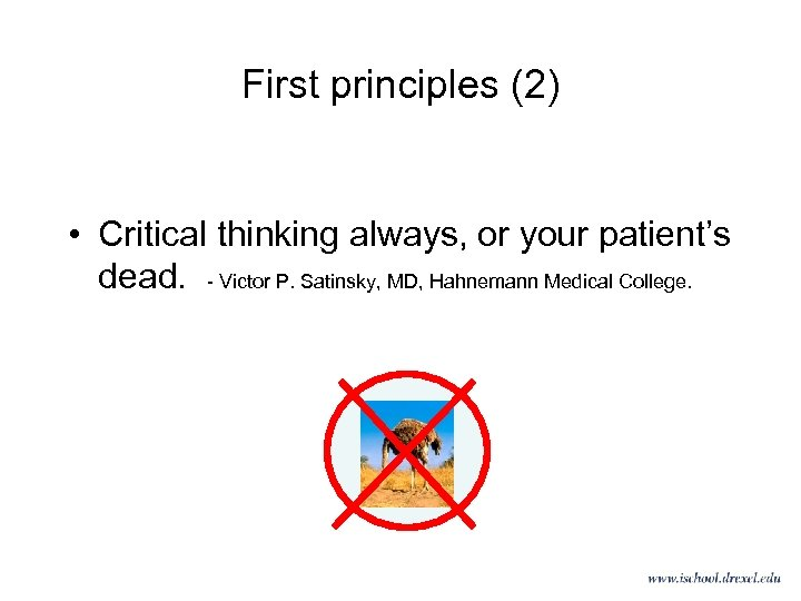 First principles (2) • Critical thinking always, or your patient's dead. - Victor P.