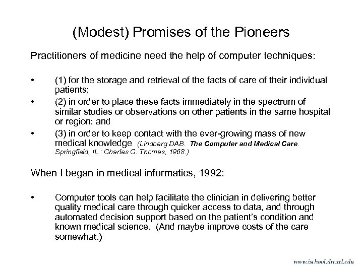 (Modest) Promises of the Pioneers Practitioners of medicine need the help of computer techniques: