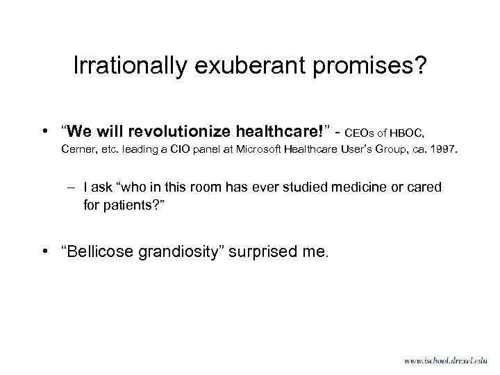 "Irrationally exuberant promises? • ""We will revolutionize healthcare!"" - CEOs of HBOC, Cerner, etc."