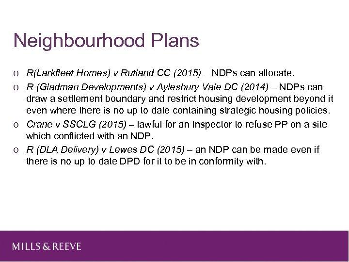 Neighbourhood Plans o R(Larkfleet Homes) v Rutland CC (2015) – NDPs can allocate. o