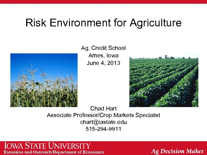 Risk Environment for Agriculture Ag. Credit School Ames, Iowa June 4, 2013 Chad Hart