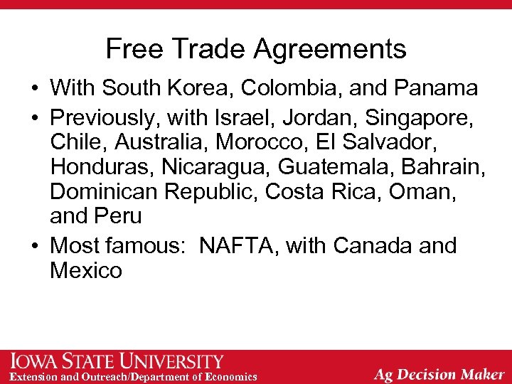 Free Trade Agreements • With South Korea, Colombia, and Panama • Previously, with Israel,