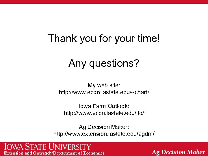 Thank you for your time! Any questions? My web site: http: //www. econ. iastate.