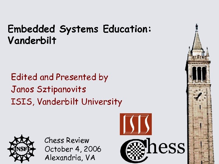Embedded Systems Education: Vanderbilt Edited and Presented by Janos Sztipanovits ISIS, Vanderbilt University Chess