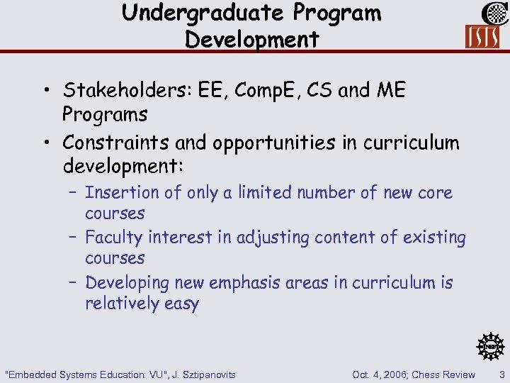Undergraduate Program Development • Stakeholders: EE, Comp. E, CS and ME Programs • Constraints