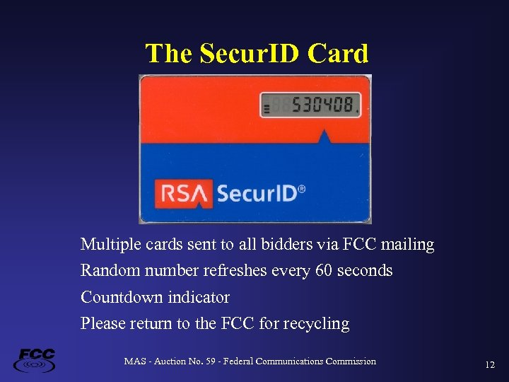 The Secur. ID Card Multiple cards sent to all bidders via FCC mailing Random