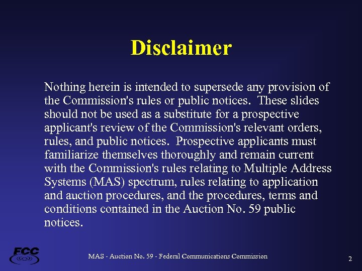 Disclaimer Nothing herein is intended to supersede any provision of the Commission's rules or