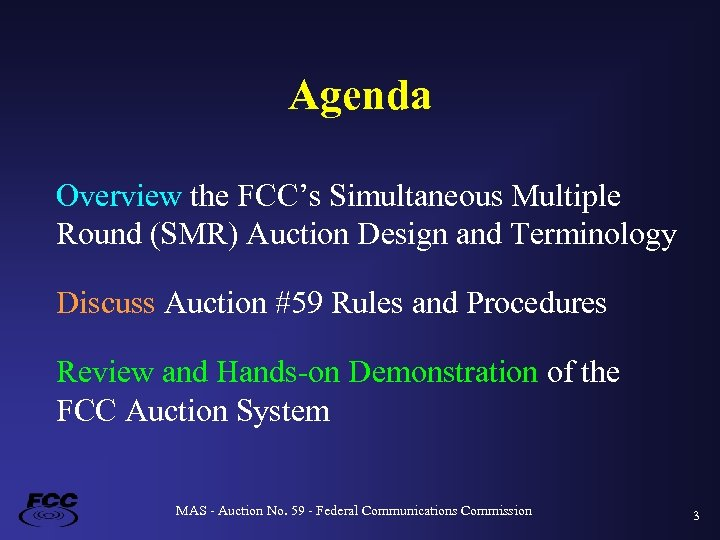 Agenda Overview the FCC's Simultaneous Multiple Round (SMR) Auction Design and Terminology Discuss Auction