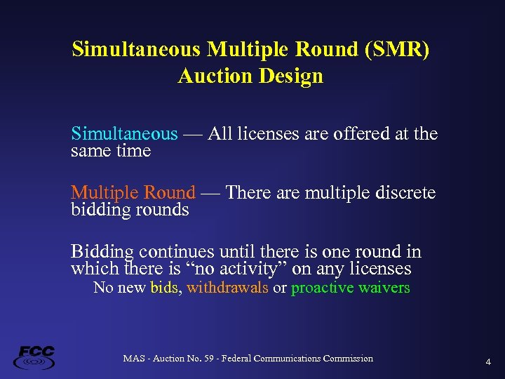 Simultaneous Multiple Round (SMR) Auction Design Simultaneous — All licenses are offered at the